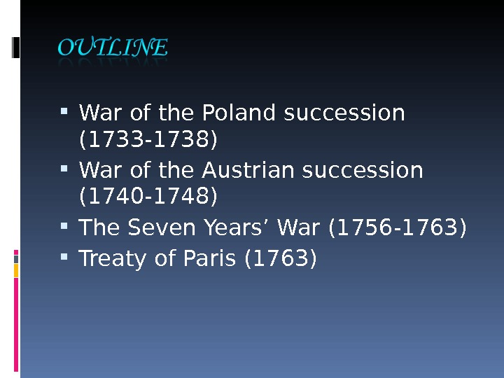 War of the Poland succession (1733 -1738) War of the Austrian succession (1740 -1748) The