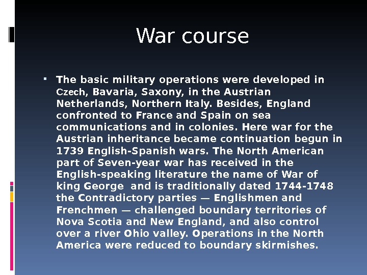 War course The basic military operations were developed in Czech , Bavaria, Saxony, in the Austrian