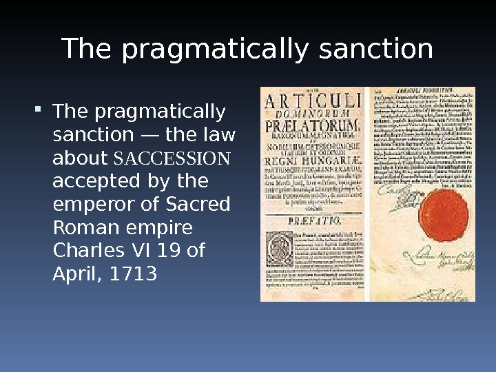 The pragmatically sanction — the law about SACCESSION accepted by the emperor of Sacred Roman empire