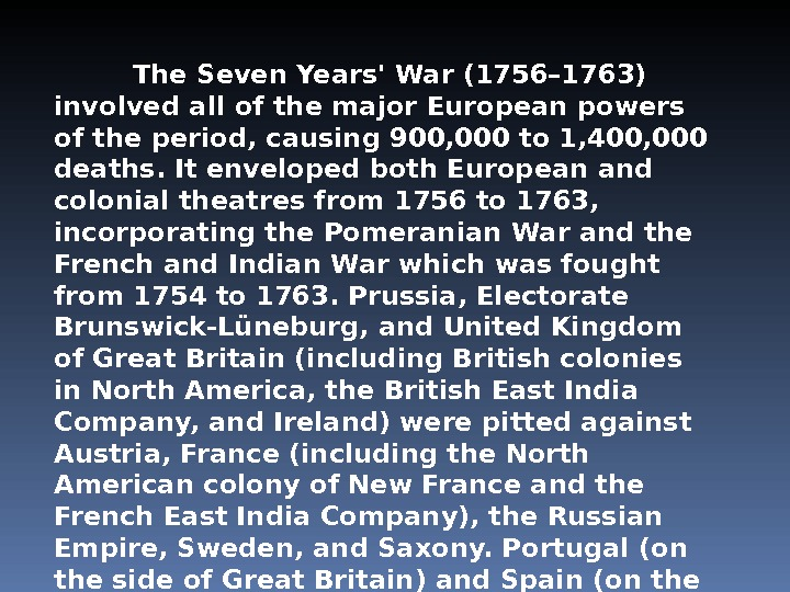 The Seven Years' War (1756– 1763) involved all of the major European powers of the period,