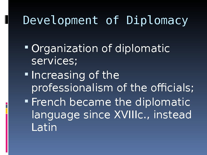 Development of Diplomacy Organization of diplomatic services;  Increasing of the professionalism of the officials;
