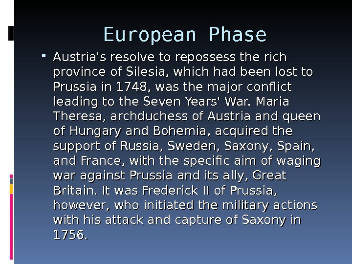 European Phase Austria's resolve to repossess the rich province of Silesia, which had been lost to