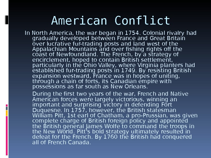 American Conflict In North America, the war began in 1754. Colonial rivalry had gradually developed between