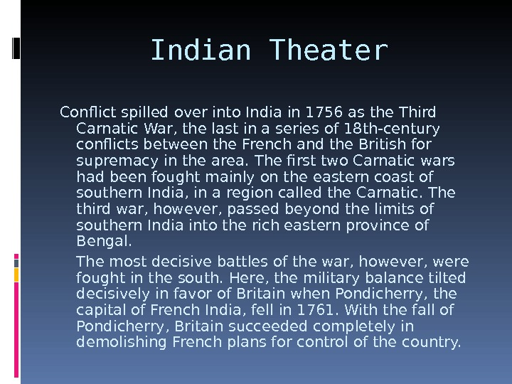 Indian Theater Conflict spilled over into India in 1756 as the Third Carnatic War, the last