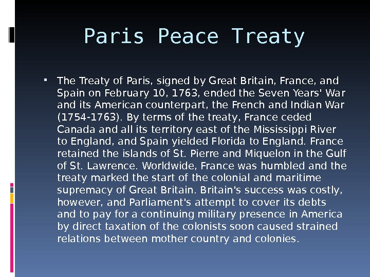 Paris Peace Treaty The Treaty of Paris, signed by Great Britain, France, and Spain on February