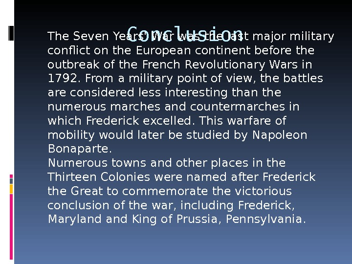 Conclusion. The Seven Years' War was the last major military conflict on the European continent before