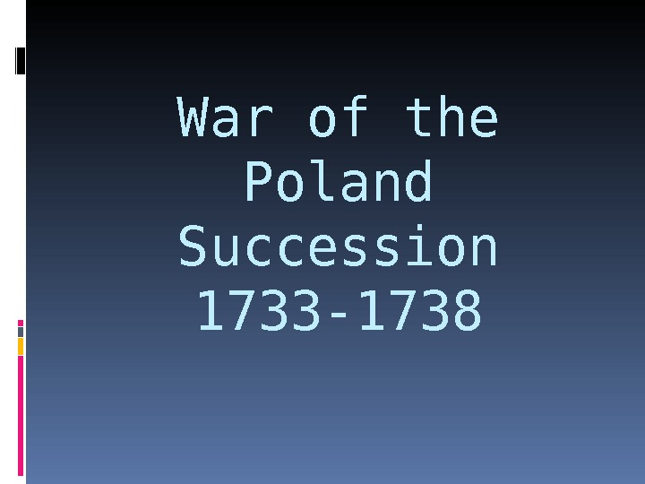 War of the Poland Succession 1733 -1738