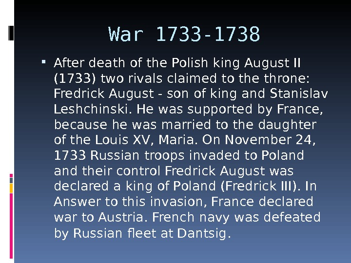 War 1733 -1738 After death of the Polish king August II (1733) two rivals claimed to
