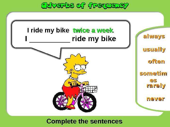 Complete the sentences usually neversometim eses rarelyalways. I  ride my bike  twice a week.