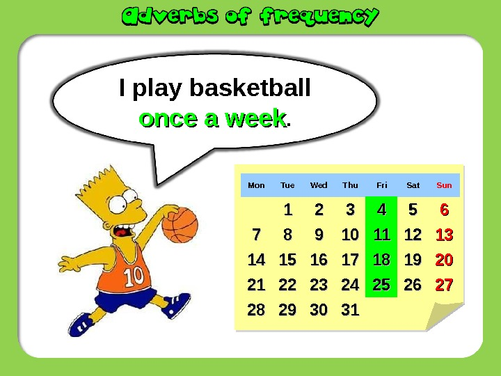 I  play  basketball once a week. Mon Tue Wed Thu Fri Sat Sun 11