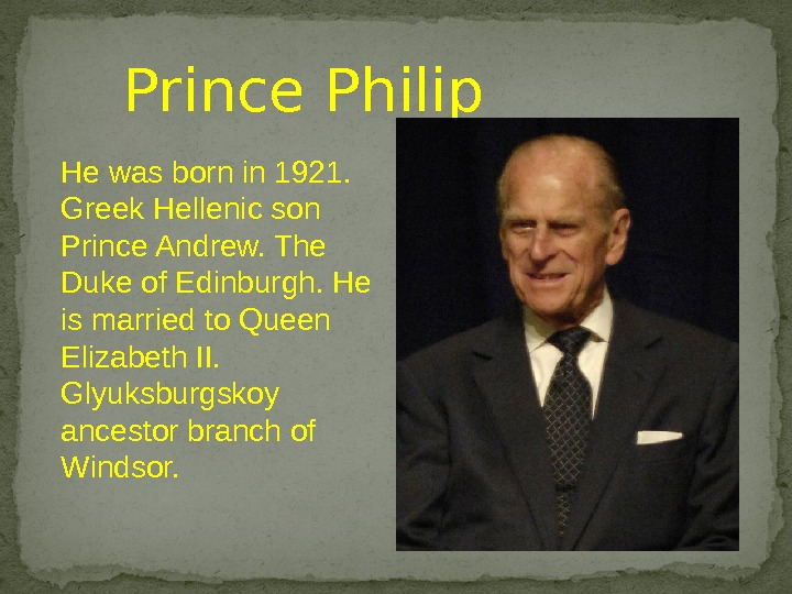 Prince Philip He was born in 1921.  Greek Hellenic son Prince Andrew. The Duke of