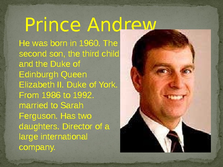 He was born in 1960. The second son, the third child and the Duke of Edinburgh