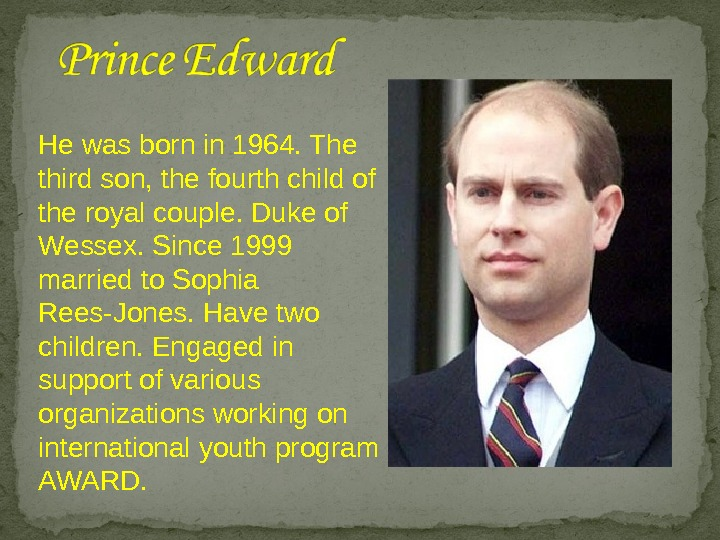 He was born in 1964. The third son, the fourth child of the royal couple. Duke