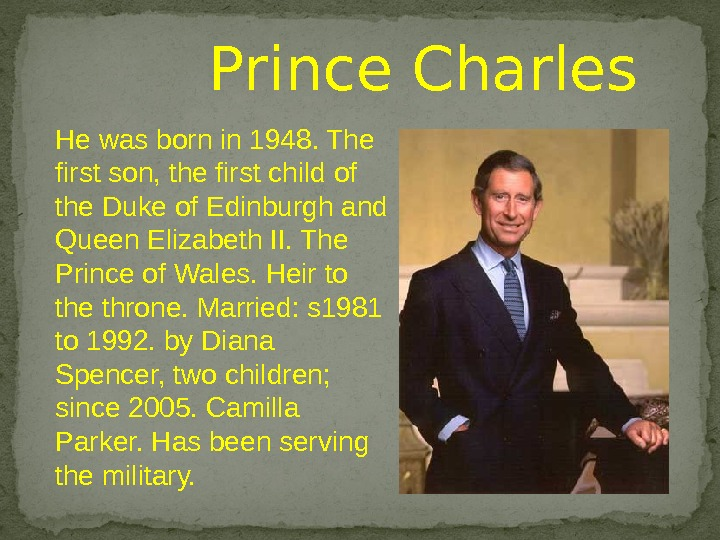 He was born in 1948. The first son, the first child of the Duke of Edinburgh