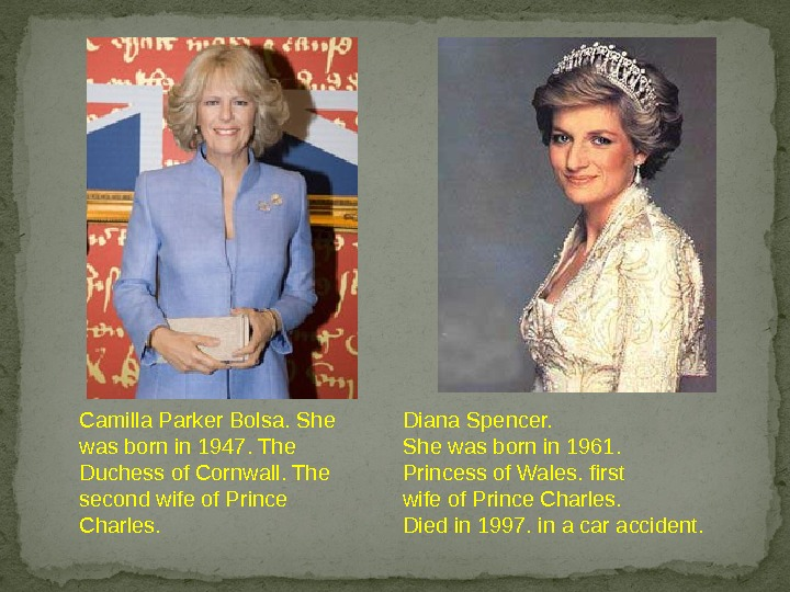 Camilla Parker Bolsa. She was born in 1947. The Duchess of Cornwall. The second wife of