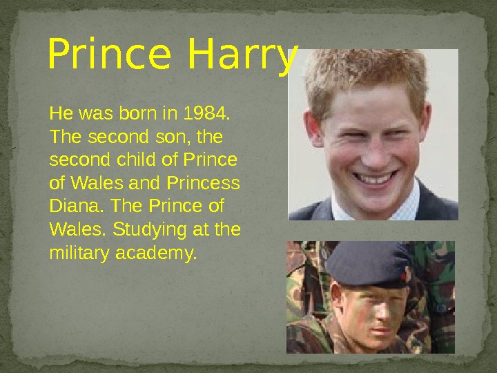 Prince Harry He was born in 1984.  The second son, the second child of Prince