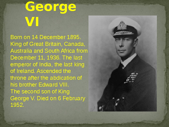 Born on 14 December 1895.  King of Great Britain, Canada,  Australia and South Africa