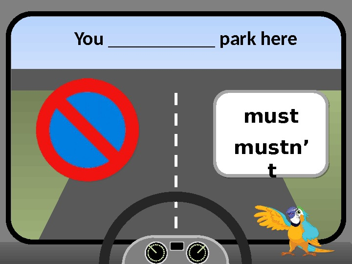 You ______ park here mustn' t