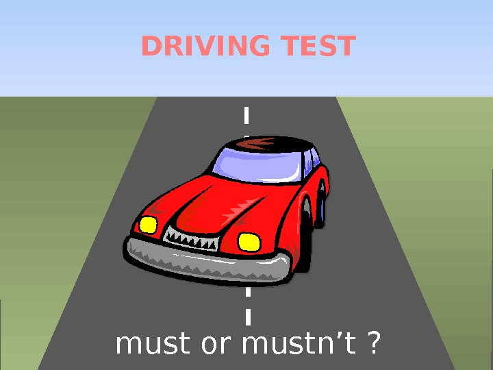 DRIVING TEST must or mustn't ?