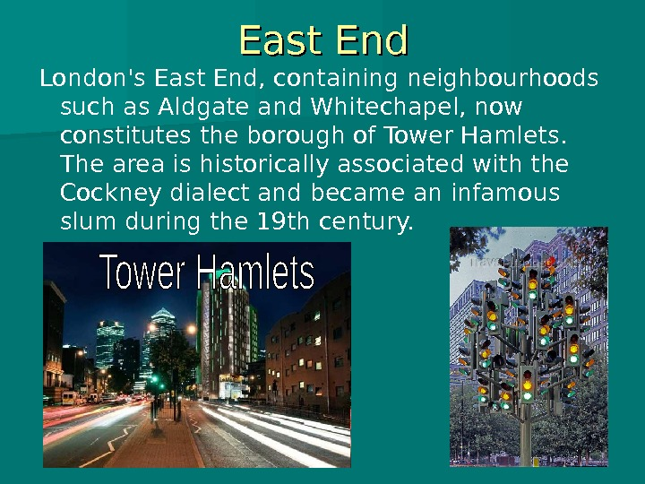 East End London's East End, containing neighbourhoods such as Aldgate and Whitechapel, now constitutes the borough