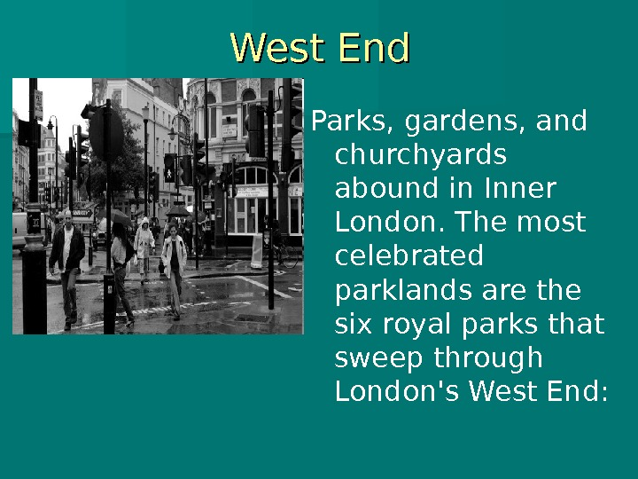 West End Parks, gardens, and churchyards abound in Inner London. The most celebrated parklands are the
