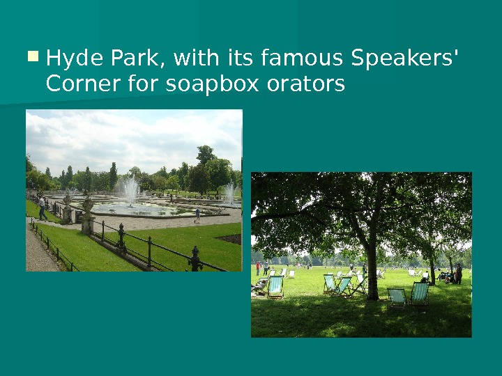 Hyde Park, with its famous Speakers' Corner for soapbox orators