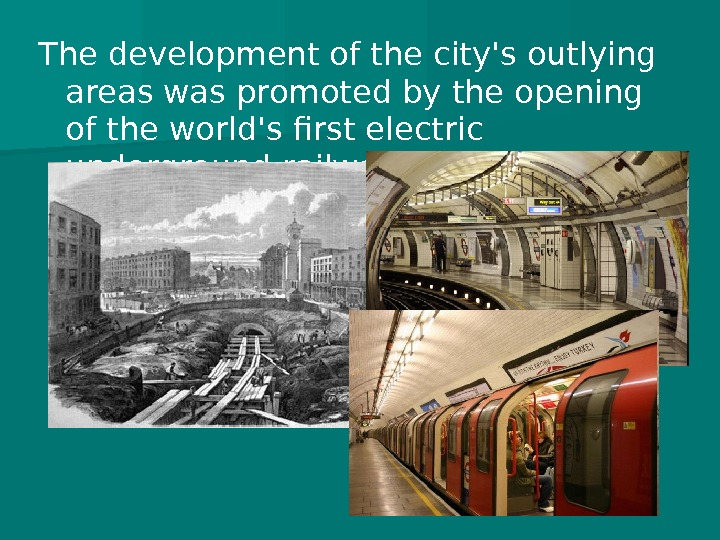 The development of the city's outlying areas was promoted by the opening of the world's first