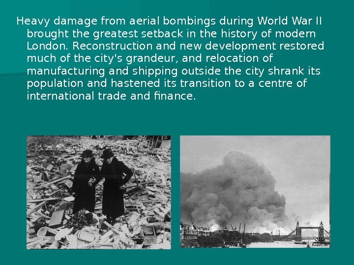 Heavy damage from aerial bombings during World War II brought the greatest setback in the history
