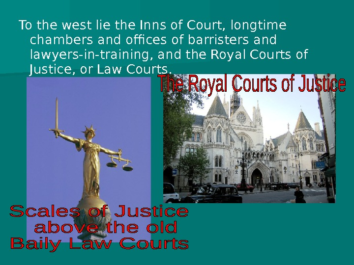 To the west lie the Inns of Court, longtime chambers and offices of barristers and lawyers-in-training,