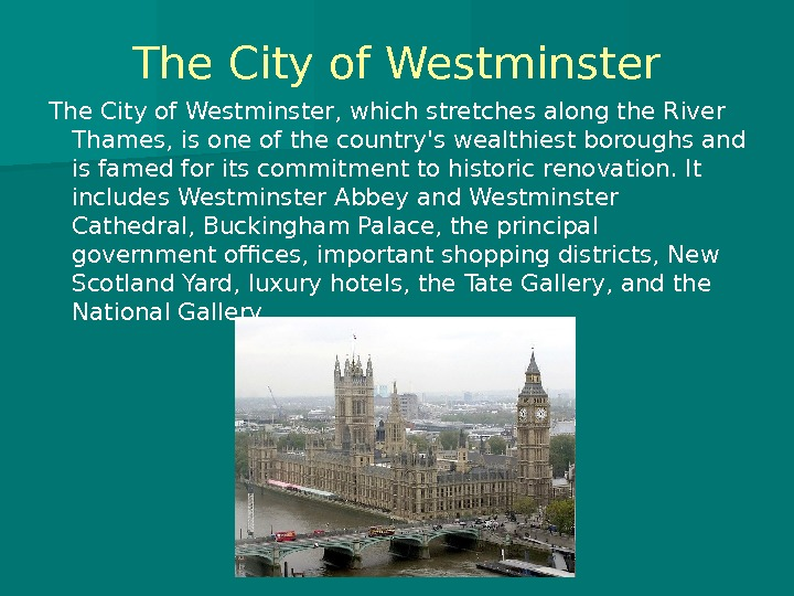 The City of Westminster, which stretches along the River Thames, is one of the country's wealthiest