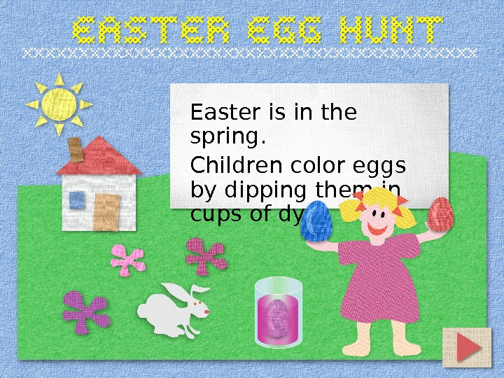 Easter is in the spring. Children color eggs by dipping them in cups of dye.