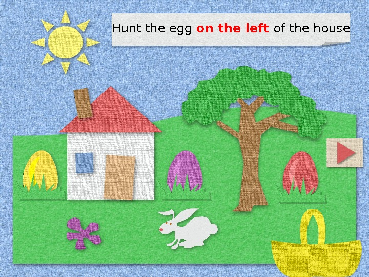 Hunt the egg on the left  of the house 1 D 0 C 03 12