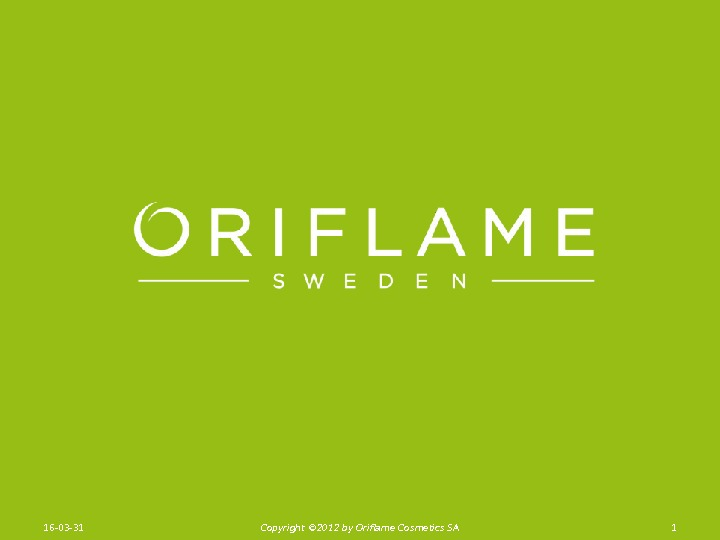 116 -03 -31 Copyright © 201 2 by Oriflame Cosmetics SA