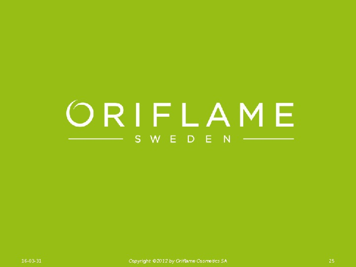 2516 -03 -31 Copyright © 201 2 by Oriflame Cosmetics SA