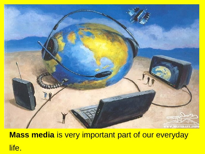 Mass media  is very important part  of our everyday life.