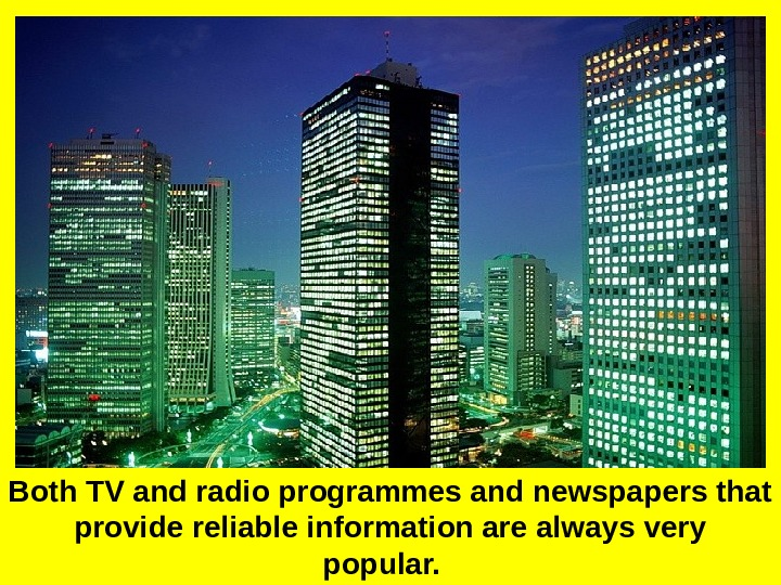 Both TV and radio programmes and newspapers that provide reliable information are always very