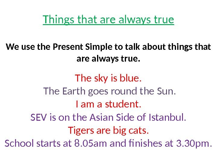 Things that are always true We use the Present Simple to talk about things that are