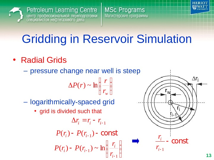 Gridding in Reservoir Simulation • Radial Grids – pressure change near well is steep – logarithmically-spaced