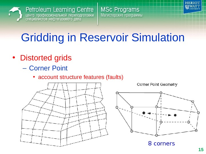 Gridding in Reservoir Simulation • Distorted grids – Corner Point • account structure features (faults) 8