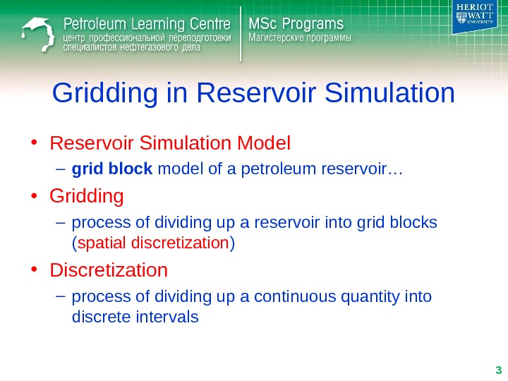 Gridding in Reservoir Simulation • Reservoir Simulation Model – grid block model of a petroleum reservoir…