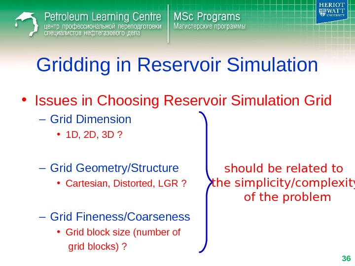Gridding in Reservoir Simulation • Issues in Choosing Reservoir Simulation Grid – Grid Dimension • 1
