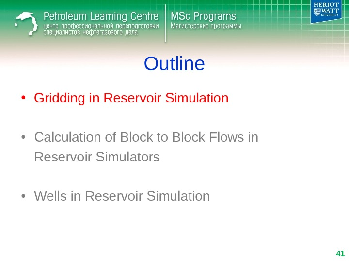 Outline • Gridding in Reservoir Simulation • Calculation of Block to Block Flows in Reservoir Simulators