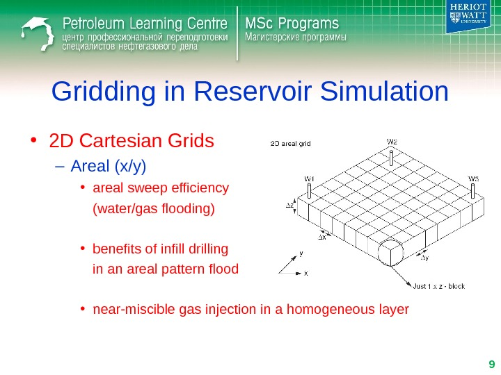 Gridding in Reservoir Simulation • 2 D Cartesian Grids – Areal (x/y) • areal sweep efficiency