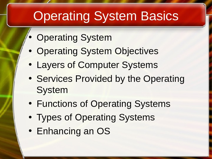 Operating System Basics • Operating System Objectives • Layers of Computer Systems • Services Provided by