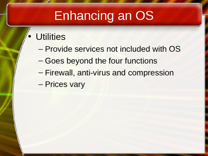 Enhancing an OS • Utilities – Provide services not included with OS – Goes beyond the