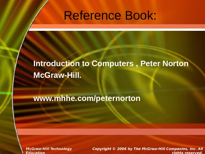Copyright  © 2006 by The Mc. Graw-Hill Companies, Inc. All rights reserved. Mc. Graw-Hill Technology