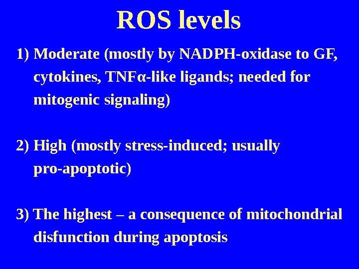ROS  levels 1) Moderate (mostly by NADPH-oxidase to GF,  cytokines, TNF α