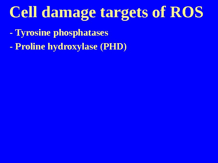Cell damage targets of ROS  - Tyrosine phosphatases - Proline hydroxylase (PHD)