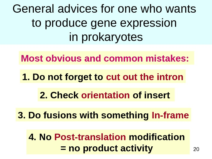 20 General advices for one who wants to produce gene expression in prokaryotes 1. Do not