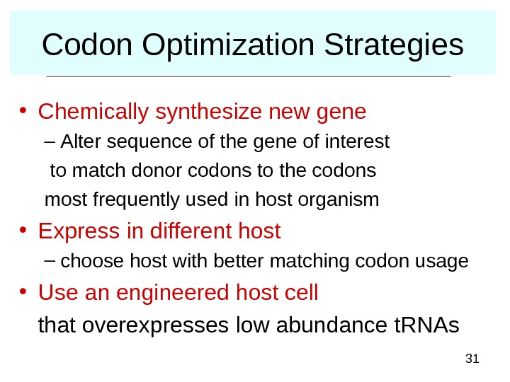 31 Codon Optimization Strategies • Chemically synthesize new gene – Alter sequence of the gene of